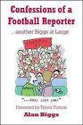 Confessions of a Football Reporter: Another Biggs at Large by Alan Biggs (Paperback, 2011)