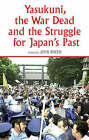 Yasukuni, the War Dead and the Struggle for Japan's Past by C Hurst & Co Publishers Ltd (Hardback, 2008)