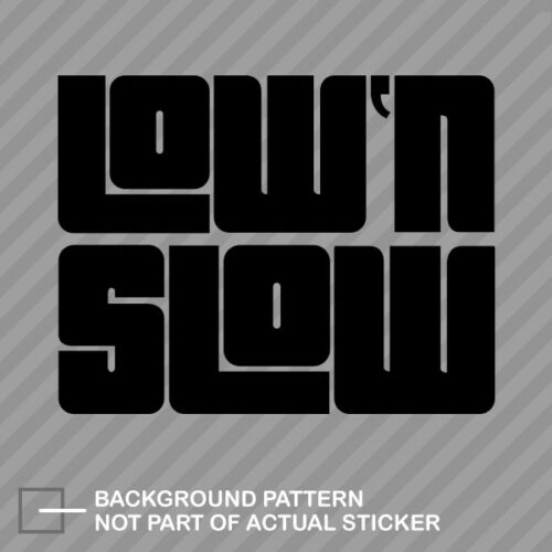 Low /& Slow Sticker Die Cut Decal jdm low and slow