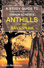 A Study Guide to Chinua Achebe's Anthills of the Savannah by Kunle Abrahams (Paperback, 2007)