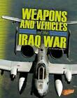 Weapons and Vehicles of the Iraq War by Elizabeth Summers (Hardback, 2015)