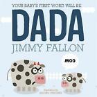 Your Baby's First Word Will Be Dada by Jimmy Fallon (Paperback, 2017)