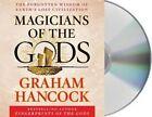Magicians of the Gods: Sequel to the International Bestseller Fingerprints of the Gods by Graham Hancock (CD-Audio, 2015)