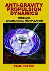Anti-Gravity Propulsion Dynamics : UFOs and Gravitational Manipulation by Paul Potter (2016, Paperback)
