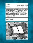 The Ordinary of Newgate His Account of the Behaviour, Confessions, and Dying Words, of the Malefactors, Who Were Executed at Tyburn, on Wednesday the 19th of This Instant December, 1733 by Anonymous (Paperback / softback, 2012)