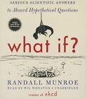 What If?: Serious Scientific Answers to Absurd Hypothetical Questions by Randall Munroe (CD-Audio, 2014)