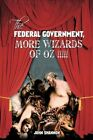 The Federal Government More Wizards of Oz 9781463401139 by John Shannon
