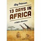 13 Days in Africa a Safari Adventure by Kay Peterson 9781478702573