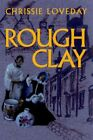 Rough Clay 9780595340620 by Chrissie Loveday Book