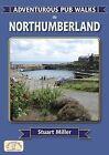 Adventurous Pub Walks in Northumberland by Stuart Miller (Paperback, 2010)
