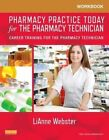Workbook for Pharmacy Practice Today for the Pharmacy Technician: Career Training for the Pharmacy Technician by Lianne C. Webster (Paperback, 2013)