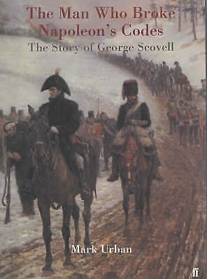 """""""AS NEW"""" The Man Who Broke Napoleon""""s Code. The Story of George Scovell, Mark Ur"""
