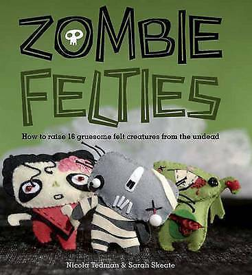 Zombie Felties: How to Raise 16 Gruesome Felt Creatures from the Undead, Nicola