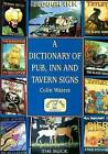 A Dictionary of Pub, Inn and Tavern Signs by Colin Waters (Paperback, 2005)