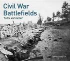 Civil War Battlefields: Then and Now(r) by James Campi (Hardback, 2016)