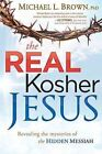 The Real Kosher Jesus Revealing Mysteries Hidden Messiah by Brown Michael L