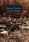 Union County River Towns by Jeannette Lasansky (Paperback / softback, 2011)