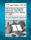 Will of Timothy Bigelow Lawrence: Who Died in Washington, D.C., March 21, 1869. by Timothy Bigelow Lawrence (Paperback / softback, 2010)