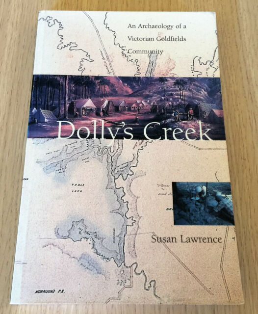 Susan Lawrence - DOLLY'S CREEK - Archaeology of a Victorian Goldfields Community