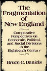 The Fragmentation of New England: Comparative Perspectives on Economic, Political, and Social Divisions in the Eighteenth Century by Bruce C. Daniels (Hardback, 1988)