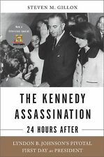The Kennedy Assassination--24 Hours After: Lyndon B. Johnson's Pivotal First Day