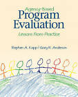 Agency-Based Program Evaluation: Lessons from Practice by Stephen A. Kapp, Gary R. Anderson (Paperback, 2010)