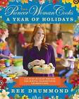 The Pioneer Woman Cooks: A Year of Holidays: 140 Step-By-Step Recipes for Simple, Scrumptious Celebrations by Ree Drummond (Hardback, 2013)
