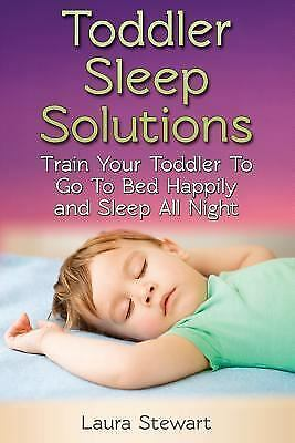 Toddler Sleep Solutions : Train Your Toddler to Go to Bed ...