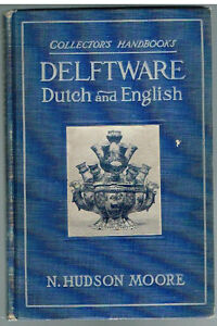 Collector-s-Handbooks-Delftware-Dutch-and-English-N-Hudson-Moore-1908-1st-Ed