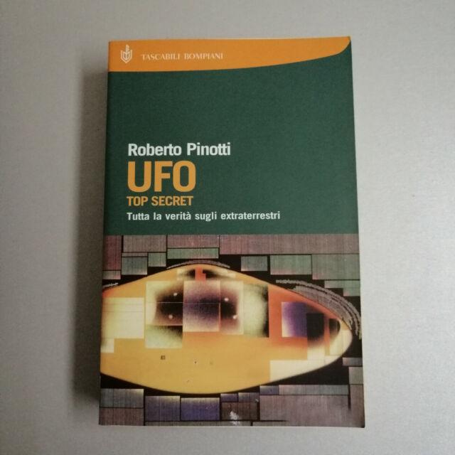 UFO TOP SECRET Tutta la verità segli extraterrestri Pinotti, Bompiani 2006 LEGGI