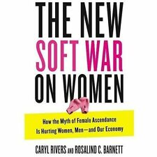 The New Soft War on Women : How the Myth of Female Ascendance Is Hurting...