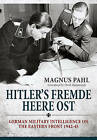 Hitler's Fremde Heere OST: German Military Intelligence on the Eastern Front 1942-45 by Magnus Pahl (Hardback, 2016)