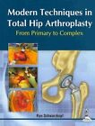 Modern Techniques in Total Hip Arthroplasty: From Primary to Complex by Ran Schwarzkopf (Hardback, 2014)