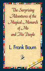 The Surprising Adventures of the Magical Monarch of Mo and His People by L Frank Baum (Hardback, 2007)