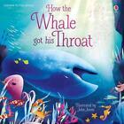 How the Whale Got His Throat von Anna Milbourne (2016, Taschenbuch)