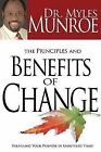 The Principles and Benefits of Change: Fulfilling Your Purpose in Unsettled Times by Dr Myles Munroe (Hardback)