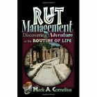 Rut Management Discovering Adventure in The Routine of Life by Cornelius Mark