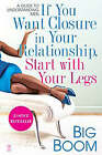 If You Want Closure in Your Relationship, Start with Your Legs: A Guide to Understanding Men by Big Boom (Paperback, 2008)