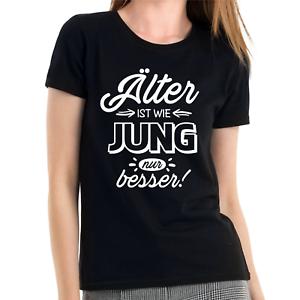 Alter-ist-wie-jung-nur-besser-Comedy-Sprueche-Spruch-Spass-Damen-Girlie-T-Shirt