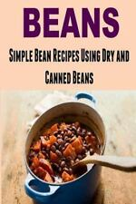 Beans: Simple Bean Recipes Using Dry and Canned Beans : Beans, Beans Recipes,...