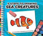5 Steps to Drawing Sea Creatures by Amanda Stjohn (Hardback, 2011)