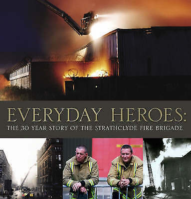 Everyday Heroes: The 30-year Story of the Strathclyde Fire Brigade, Forbes, Alan
