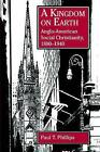 A Kingdom on Earth: Anglo-American Social Christianity, 1880-1940 by Paul (Paperback, 1996)