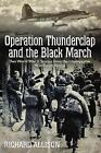 Operation Thunderclap and the Black March: The World War II Stories from the Unstoppable 91st Bomb Group by Richard Allison (Hardback, 2014)