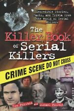 Killer Book of Serial Killers : Incredible Stories, Facts and Trivia from the World of Serial Killers by Tom Philbin and Michael Philbin (2009, Paperback)