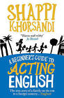 A Beginner's Guide to Acting English by Shappi Khorsandi (Paperback, 2010)