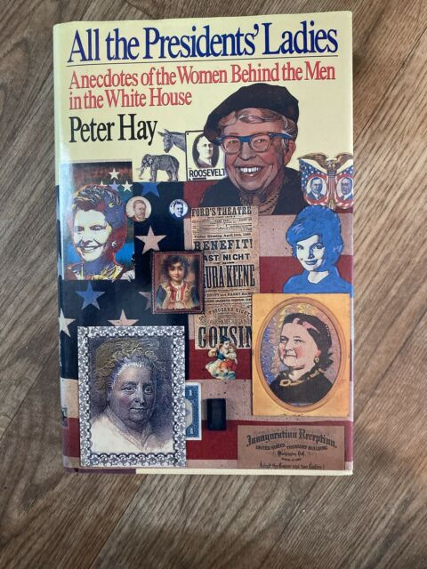 All The Presidents' Ladies Women Behind the Men Peter Hay Viking Books 1988