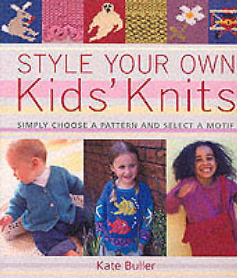 Style Your Own Kids' Knits: Hundreds of Designs to Make, Buller, Kate, Very Good