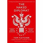 The Naked Diplomat: Understanding Power and Politics in the Digital Age by Tom Fletcher (Paperback, 2017)