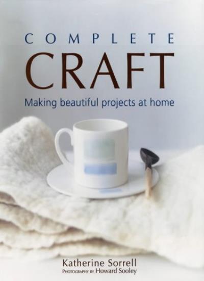 Complete Craft,Katherine Sorrell, Howard Sooley